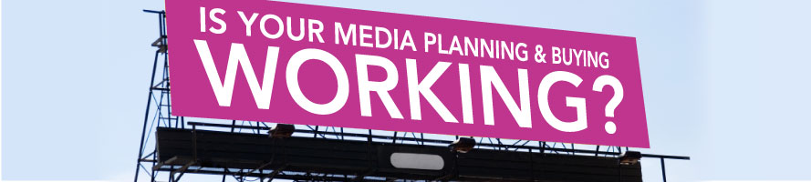 Is Your Media Planning and Buying Working?