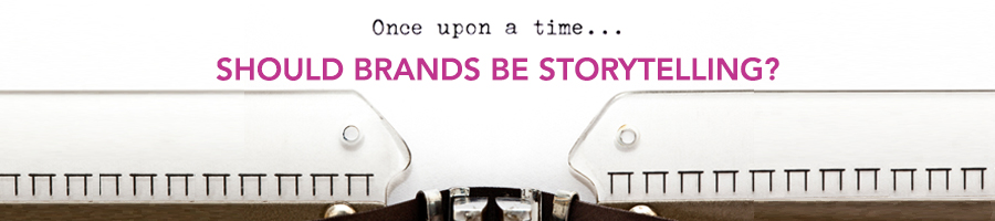 Should Brands Be Storytelling?