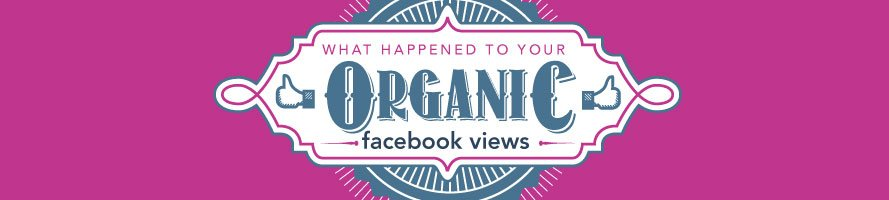 What Happened To Your Organic Facebook Views
