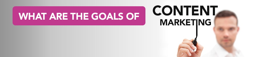 What are the Goals of Content Marketing?