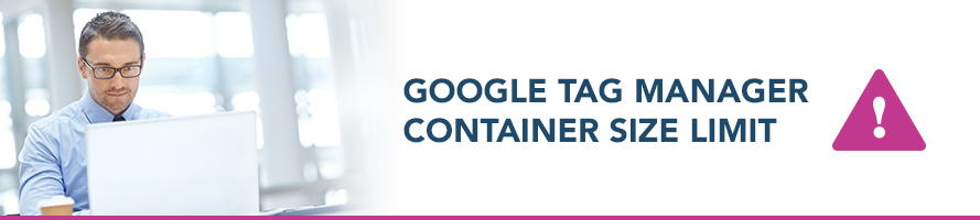 Google Tag Manager Container Size Limit