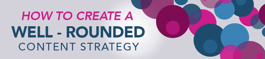 How to Create a Well-Rounded Content Strategy