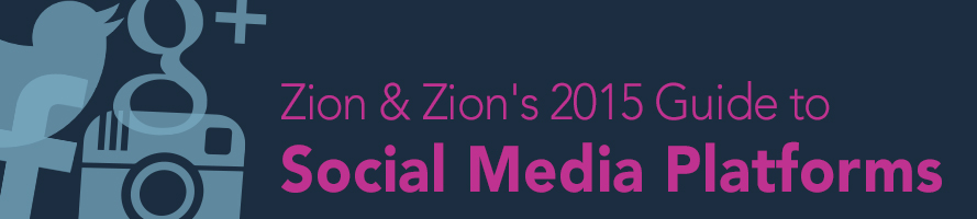 Zion & Zion's 2015 Guide to Social Media Platforms