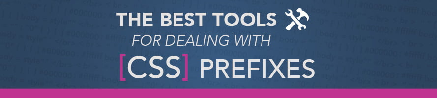 The Best Tools for Dealing with CSS Prefixes