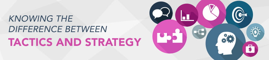 Knowing the Difference Between Strategy & Tactics