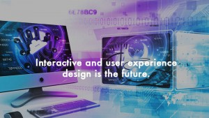 Interactive and User Experience design is the future