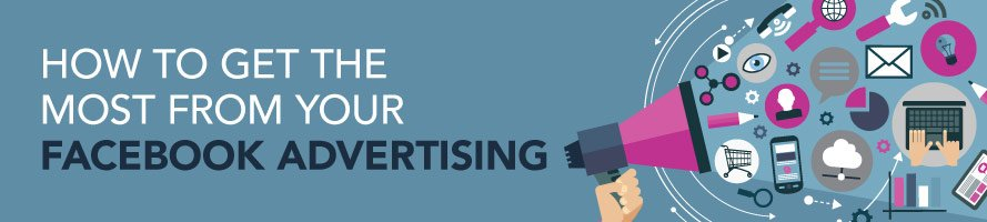 How to Get the Most from Your Facebook Advertising