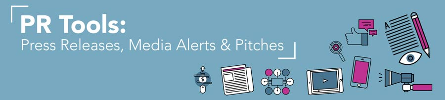 PR Tools: Press Releases, Media Alerts, and Pitches