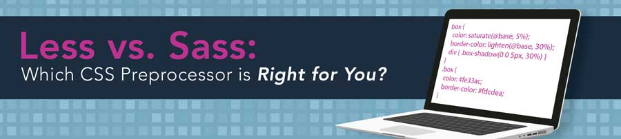 Less vs. Sass: Which CSS Preprocessor is Right for You?