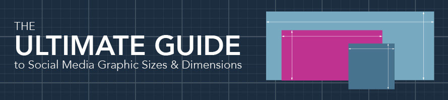 The Ultimate Guide to Social Media Graphic Sizes and Dimensions