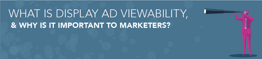 What Is Display Ad Viewability, and Why Is It Important to Marketers?