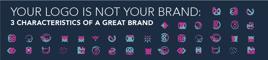 Your Logo is Not Your Brand: 3 Characteristics of a Great Brand
