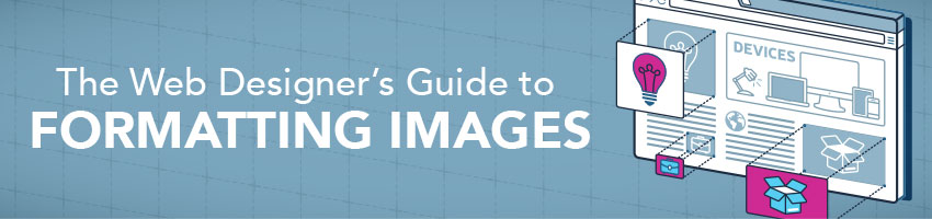 The Web Designer's Guide to Formatting Images