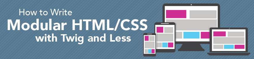 How to Write Modular HTML/CSS with Twig and Less