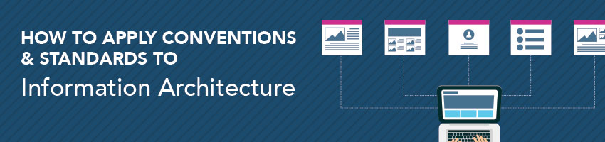 How to Apply Conventions and Standards to Information Architecture