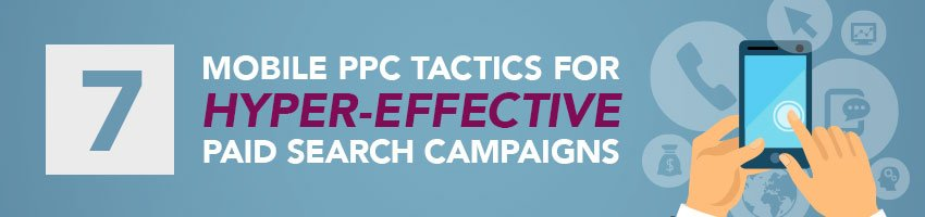 7 Mobile PPC Tactics for Hyper-Effective Paid Search Campaigns
