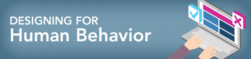 Designing for Human Behavior
