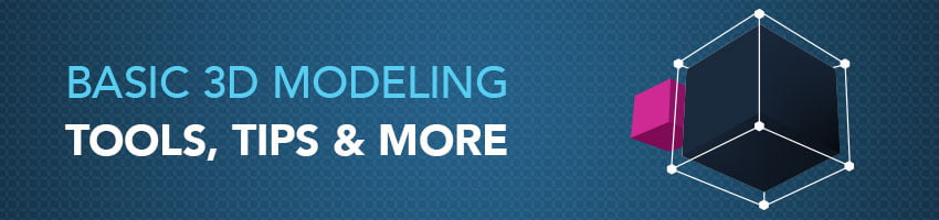 Basic 3D Modeling Tools, Tips and More