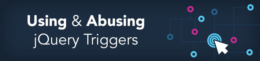 Using and Abusing jQuery Triggers