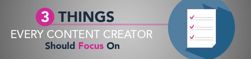 3 Things Every Content Creator Should Focus On