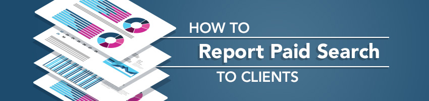 How to Report Paid Search to Clients