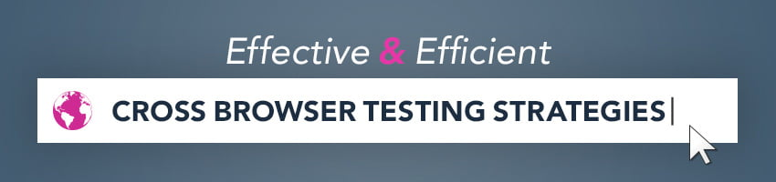 Effective and Efficient Cross Browser Testing Strategies