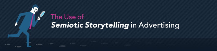 The Use of Semiotic Storytelling in Advertising