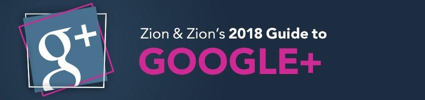 Zion & Zion's 2018 Guide to Google+