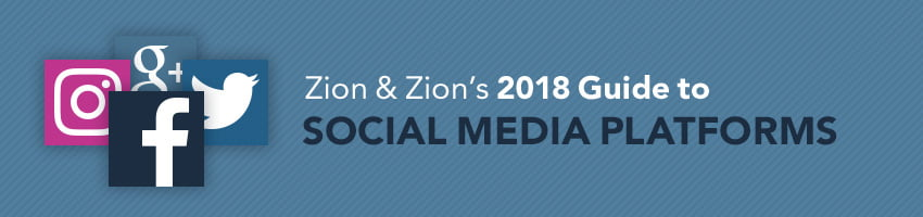 Zion & Zion's 2018 Guide to Social Media Platforms