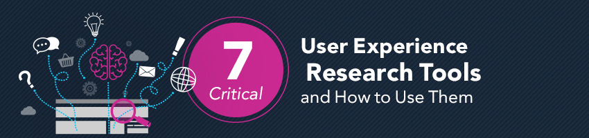 7 Critical User Experience Research Tools and How to Use Them