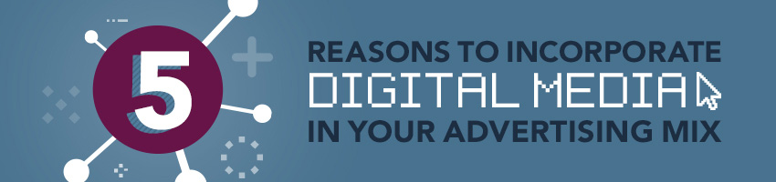 5 Reasons to Incorporate Digital Media in Your Advertising Mix
