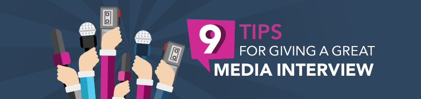 9 Tips for Giving a Great Media Interview