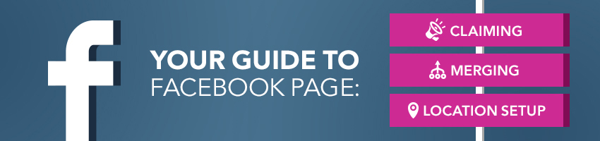 Your Guide to Facebook Page Claiming, Merging, and Location Setup