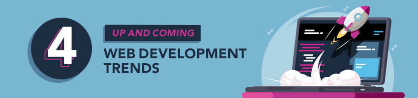 4 Up and Coming Web Development Trends