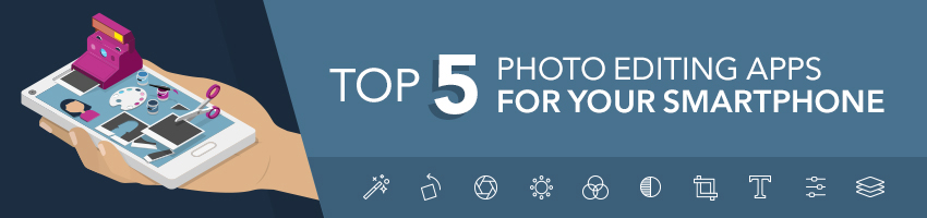Top 5 Photo Editing Apps for Your Smartphone