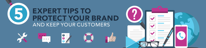 5 Expert Tips to Protect Your Brand and Keep Your Customers