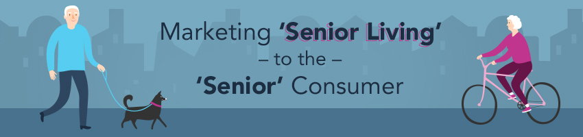 Marketing 'Senior Living' to the 'Senior' Consumer