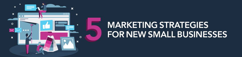 5 Marketing Strategies for New Small Businesses