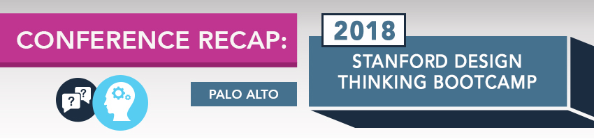 2018 Stanford Design Thinking Bootcamp Recap