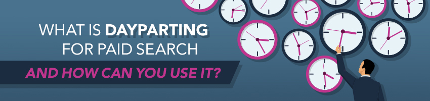 What Is Dayparting for Paid Search? And How Can You Use It?
