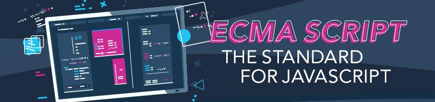 ECMA Script: The Standard for JavaScript