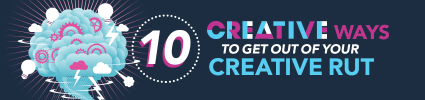 10 Creative Ways to Get Out of Your Creative Rut