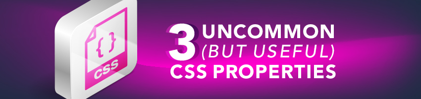 3 Uncommon (But Useful) CSS Properties