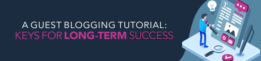 A Guest Blogging Tutorial: Keys for Long-Term Success