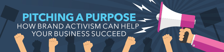 Pitching a Purpose: How Brand Activism Can Help Your Business Succeed