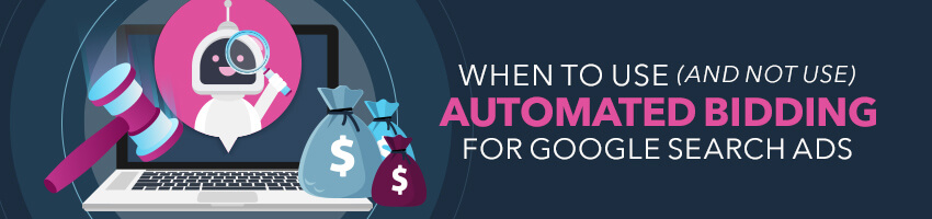 When To Use (And Not Use) Automated Bidding For Google Search Ads