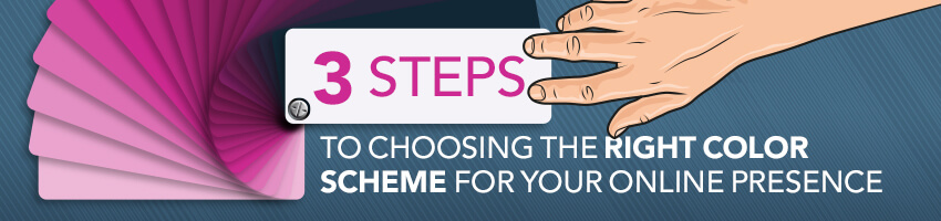 3 Steps to Choosing the Right Color Scheme for Your Online Presence
