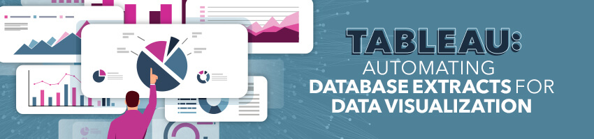 Tableau: Automating Database Extracts For Data Visualization