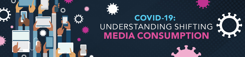 COVID-19: Understanding Shifting Media Consumption