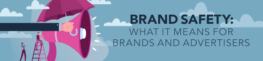 Brand Safety: What it Means for Brands and Advertisers